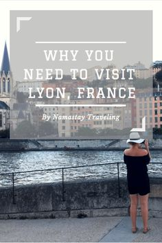 Look out Paris...Lyon is creeping up behind you as the most charming city in France! Find out everything you need to know on how to explore this city like a pro. The best spots for sight seeing, food, activities and more!