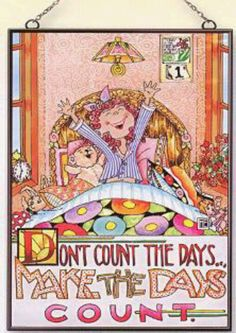 Don't count the days. Make the days count. by Mary Engelbreit Mary Engelbreit, Illustrations, Childrens Books, Retro, Whimsical, My Arts, Thoughts, Sayings, Humor