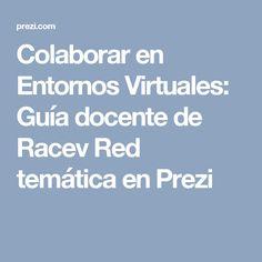 Colaborar en Entornos Virtuales: Guía docente de Racev Red temática en Prezi