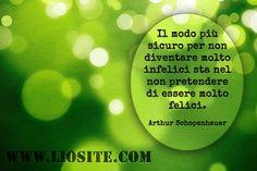 """Schopenhauer - Il modo più sicuro..  Io personalmente aggiungo: """"...e accettare che le cose belle finiscono tutte""""  #ArthurSchopenhauer,  #felicità,  #infelicità,  #pretesa, #rassegnazione,  #liosite, #citazioniItaliane, #frasibelle, #ItalianQuotes, #Sensodellavita, #perledisaggezza, #perledacondividere, #GraphTag, #ImmaginiParlanti, #citazionifotografiche,"""
