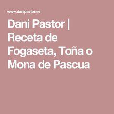 Dani Pastor |   Receta de Fogaseta, Toña o Mona de Pascua