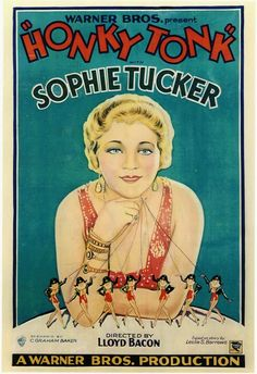 Honky Tonk (1929) - Sophie Tucker plays Sophie Leonard, a singer in a nightclub who at great sacrifice sends her daughter Beth (Lila Lee) to Europe to be educated, keeping her work as an entertainer a secret from her. When the grown-up, expensively educated Beth returns to America, she is shocked to discover her mother's true profession and disowns her, breaking Sophie's heart.