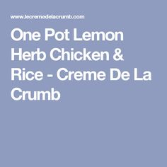 One Pot Lemon Herb Chicken & Rice - Creme De La Crumb