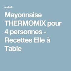 Mayonnaise THERMOMIX pour 4 personnes - Recettes Elle à Table