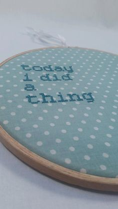 """Turquoise """"Today I Did A Thing"""" Embroidery 8"""" hanging mental health awareness gift"""