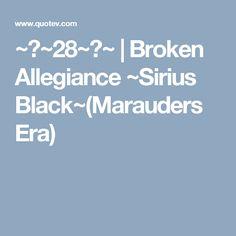 ~☆~28~☆~ | Broken Allegiance ~Sirius Black~(Marauders Era)