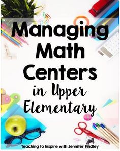 Managing Math Centers in Upper Elementary - This post shares tips and ideas for how to manage math centers in upper elementary classrooms.