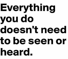 """The humble do not need everything they do to be seen or heard. Do it for the Lord. """"And your Father, who sees what is done on secret, will reward you."""" (Matthew 6:17)"""