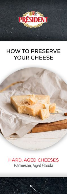 Hard, aged cheeses (Parmesan, aged Gouda): Hard cheese has a tendency to dry out in the refrigerator so to protect it, first wrap it loosely in wax or parchment paper and seal it with tape. Aged cheeses can be stored for longer without over-fermenting. They are best kept in a cool environment and out of direct sunlight.