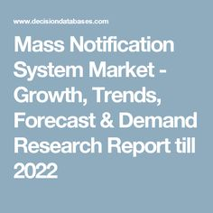Mass Notification System Market - Growth, Trends, Forecast & Demand Research Report till 2022