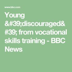 Young 'discouraged' from vocational skills training - BBC News