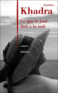 ***** Ce que le jour doit à la nuit : Très grand roman. Découverte de l'amour et de l'amitié par un jeune algérien au sein d'une Algérie colonisée qui basculera vers la guerre d'Algérie.