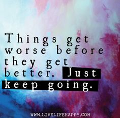 Things get worse before they get better. Just keep going. Live life happy quotes, positive sayings, quotable posters and prints, picture quote, and happiness quotations. Love Me Quotes, Quotes To Live By, Life Quotes, Twin Quotes, Qoutes, Daily Quotes, Quotations, Favorite Quotes, Best Quotes