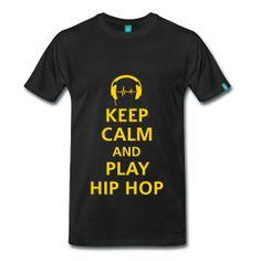 Keep Calm  Play Hip Hop - TShirt | Webshop: http://hiphopgoldenage.spreadshirt.com/keep-calm-A16450708/customize/color/2