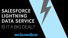 Salesforce Lightning Data Service - Is it a Big Deal? - Salesforce Ben