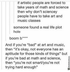 I totally agree. Some people just don't have a knack for those core subjects like others might not have a knack for music or art. Just cause you don't GET it, doesn't mean you're stupid or lacking in anything. People are geniuses in their own way. I'm done. I'm out✌