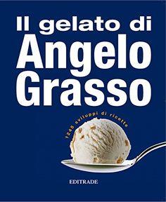 Il gelato di Angelo Grasso;OFFERTA: Acquistando questo libro avrete IN OMAGGIO libro Trilogy (ricette di pasticceria) di Roberto Rinaldini di Angelo Grasso http://www.amazon.it/dp/B00OFS84J2/ref=cm_sw_r_pi_dp_ZXUswb144PRF8