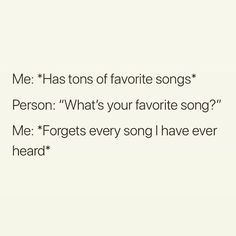 This is literally me. I have like over 200 songs on my Spotify but can never remember them