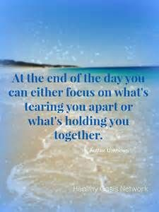 you can either focus on what's tearing you apart or what's holding you together - Yahoo Image Search Results