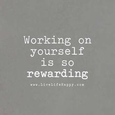 Working on yourself is so rewarding. livelifehappy.com