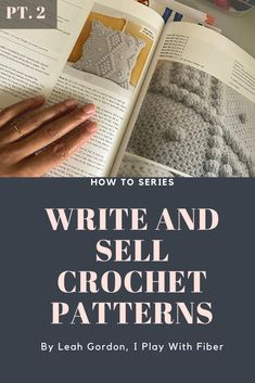 Designing and Selling Your Crochet Patterns Pt 2: Writing Patterns Selling Crochet, Where To Sell, How To Attract Customers, Cover Pages, Master Class, Ravelry, Pattern Design, How To Become, Crochet Patterns