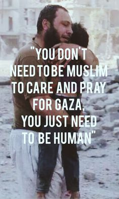 Regardless of our religion, race, color and beliefs let's not forget the people of Palestine. Let's include them in our prayers. This is about humanity, this about us being human who have a heart that cares, mind that thinks and soul that cries for every single innocent children being killed without mercy, for every woman being raped, for every elderly being killed helplessly, for the boys being tortured to death.