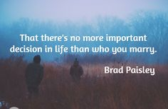 That there's no more important decision in life than who you marry. Brad Paisley Read more: >>> sorry quotes : Discover thousands of images about Saying sorry quotes on Pinterest, a …