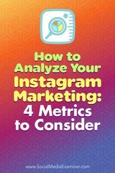 How to Analyze Your Instagram Marketing: 4 Metrics to Consider by Alexandra Lamachenka on Social Media Examiner.