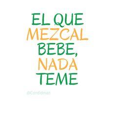 """""""El que #Mezcal bebe, nada teme"""". @candidman #Frases"""