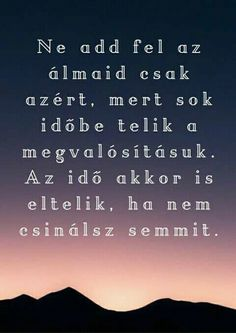 Igazságok Words Quotes, Life Quotes, Sayings, Famous Quotes, Best Quotes, Motivational Quotes, Inspirational Quotes, Learning Quotes, Daily Motivation