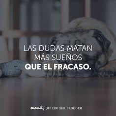 """Frases """"Las dudas matan más sueños que el fracaso"""""""