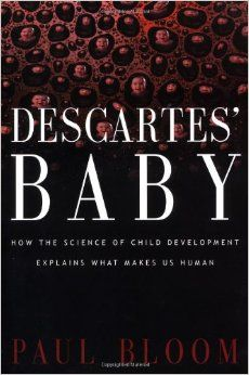 Need a book to discuss at your next book discussion?  How about Descartes' Baby by Paul Bloom?