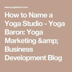 How to Name a Yoga Studio - Yoga Baron: Yoga Marketing & Business Development Blog