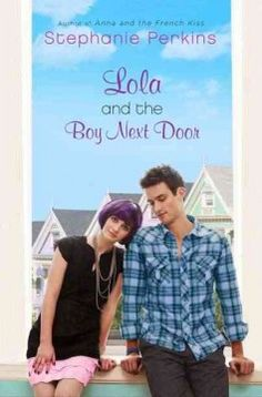 Lola and the Boy Next Door by Stephanie Perkins - Budding costume designer Lola lives an extraordinary life in San Francisco with her two dads and beloved dog, dating a punk rocker, but when the Bell twins return to the house next door Lola recalls both the friendship-ending fight with Calliope, a figure skater, and the childhood crush she had on Cricket.