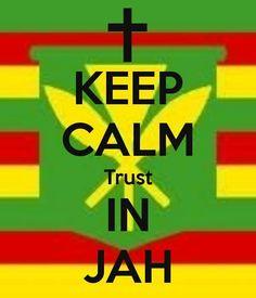 Trust In Jah.