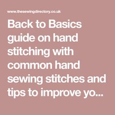 268b80d0d2e76 Back to Basics guide on hand stitching with common hand sewing stitches and  tips to improve your hand sewing.