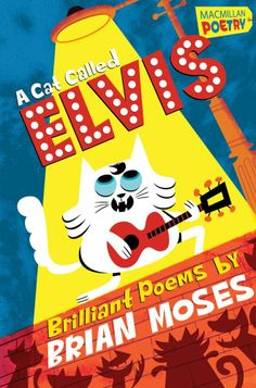 A Cat Called Elvis: Brilliant Poems / by Brian Moses - Children's Literature Collection 821 MOS(CAT)