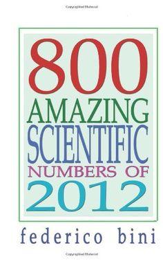 800 Amazing Scientific Numbers of 2012 by Federico Bini, http://www.amazon.com/dp/1481104454/ref=cm_sw_r_pi_dp_9pUYqb1J1JNRV