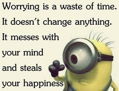 Worrying is waste of time ...