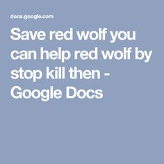 Save red wolf you can help red wolf by stop kill then - Google Docs