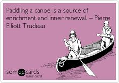 Paddling+a+canoe+is+a+source+of+enrichment+and+inner+renewal.+–+Pierre+Elliott+Trudeau.