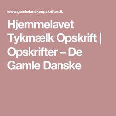 Hjemmelavet Tykmælk  Opskrift |   Opskrifter – De Gamle Danske