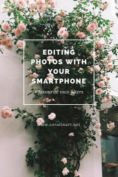 How To Edit Photos With Your Smartphone + My Favourite VSCO Filters