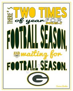 "Green Bay Packers Football Season Kickoff Darius Rucker Quote - In honor of opening day for the Packers, I created this just for you! It says: ""There's two times of year for me: football season, and waiting for football season."" Perfect for a football party at your house, tailgate party, man cave, wall art, home decor for the football season, or a gift for that Packers fan you know! #nfl #gopackgo"