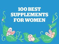 Here's to your health! It's our 100 BEST supplements for women