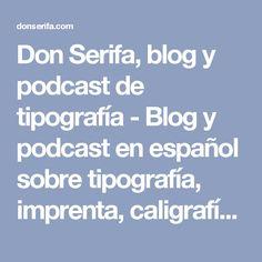 Don Serifa, blog y podcast de tipografía - Blog y podcast en español sobre tipografía, imprenta, caligrafía, letterpress, lettering, etc.
