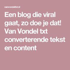 Een blog die viral gaat, zo doe je dat! Van Vondel txt converterende tekst en content