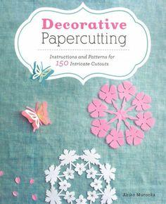 Decorative Papercutting: Instructions and Patterns for 150 Intricate Cutouts, by Akiko Murooka