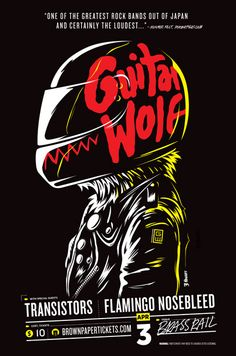 Rock and Roll!!!! Love this gig poster for Guitar Wolf by Jake Sauer.