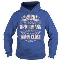 OPPERMANN Nobody is perfect. But if you are OPPERMANN you're pretty damn close - OPPERMANN Tee Shirt, OPPERMANN shirt, OPPERMANN Hoodie, OPPERMANN Family, OPPERMANN Tee, OPPERMANN Name #gift #ideas #Popular #Everything #Videos #Shop #Animals #pets #Architecture #Art #Cars #motorcycles #Celebrities #DIY #crafts #Design #Education #Entertainment #Food #drink #Gardening #Geek #Hair #beauty #Health #fitness #History #Holidays #events #Home decor #Humor #Illustrations #posters #Kids #parenting…